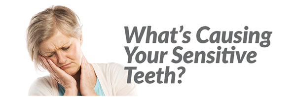 What's Causing Your Sensitive Teeth?